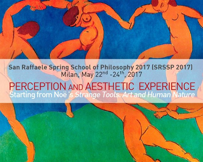 Spring School (SRSSP 2017): Perception and Aesthetic Experience. Starting from Noe's Strange Tools. Art and Human Nature