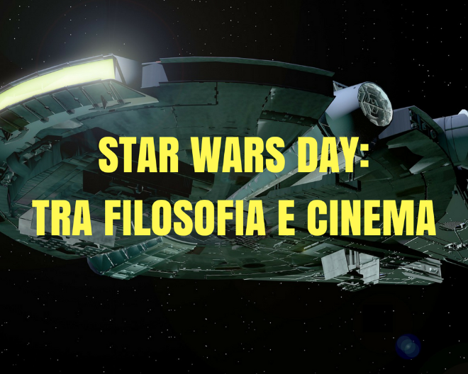 #StarWarsDay: tra Filosofia e Cinema